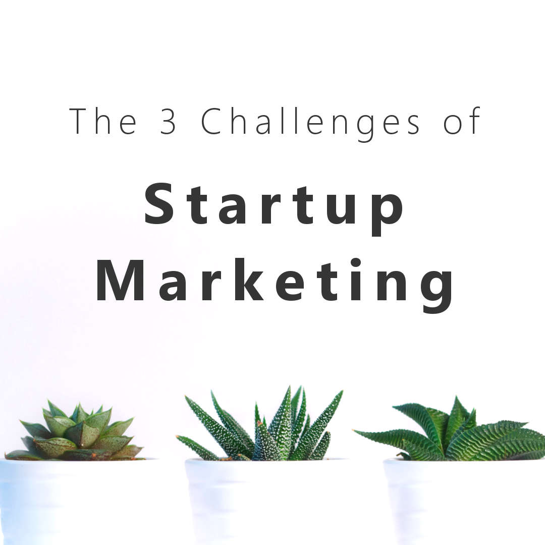 The 3 Challenges of Startup Marketing